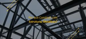 Por que Construir com Estruturas Metálicas?