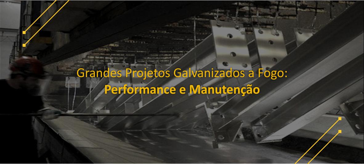 Grandes Projetos Galvanizados a Fogo: Performance e Manutenção!